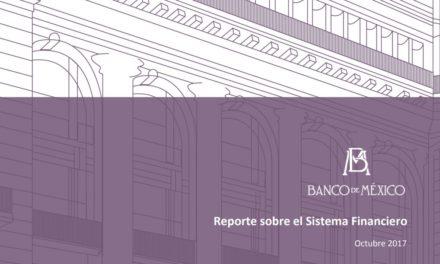 Banco de México – Reporte sobre el Sistema Financiero Octubre 2017