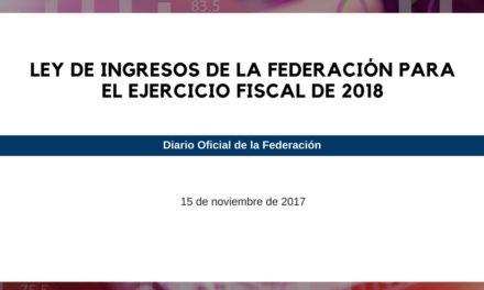 LEY DE INGRESOS DE LA FEDERACIÓN PARA EL EJERCICIO FISCAL DE 2018