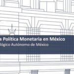 Retos para la Política Monetaria en México – Banco de México
