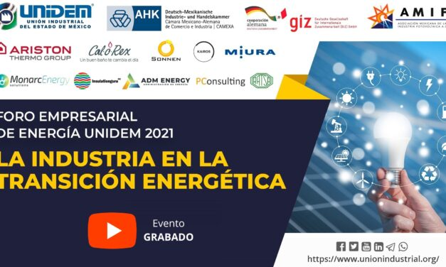 (Evento Grabado) FORO EMPRESARIAL DE ENERGÍA UNIDEM 2021: LA INDUSTRIA EN LA TRANSICIÓN ENERGÉTICA