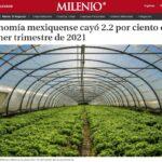 ECONOMÍA MEXIQUENSE CAYÓ 2.2 POR CIENTO EN PRIMER TRIMESTRE DE 2021.